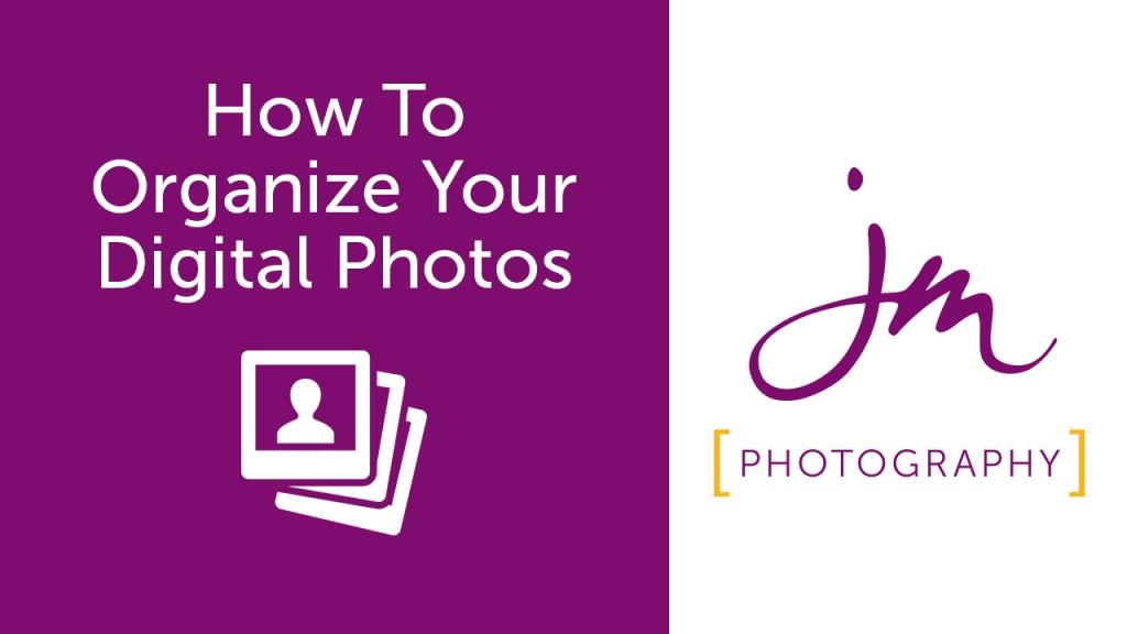 How-to-organize-digital-photos-JM_Photography-Jeremy-Martel